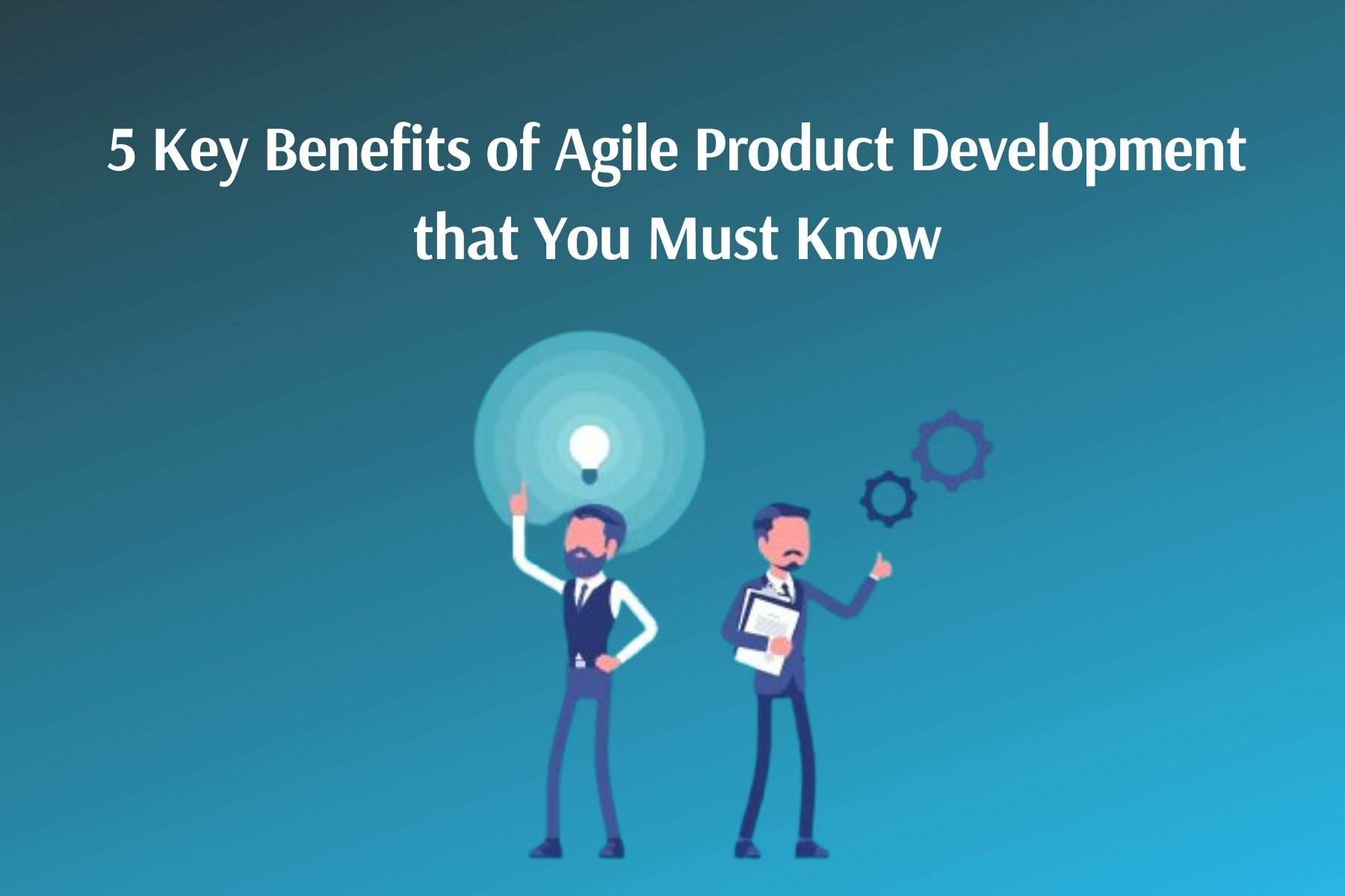 Benefits of Agile Product Development