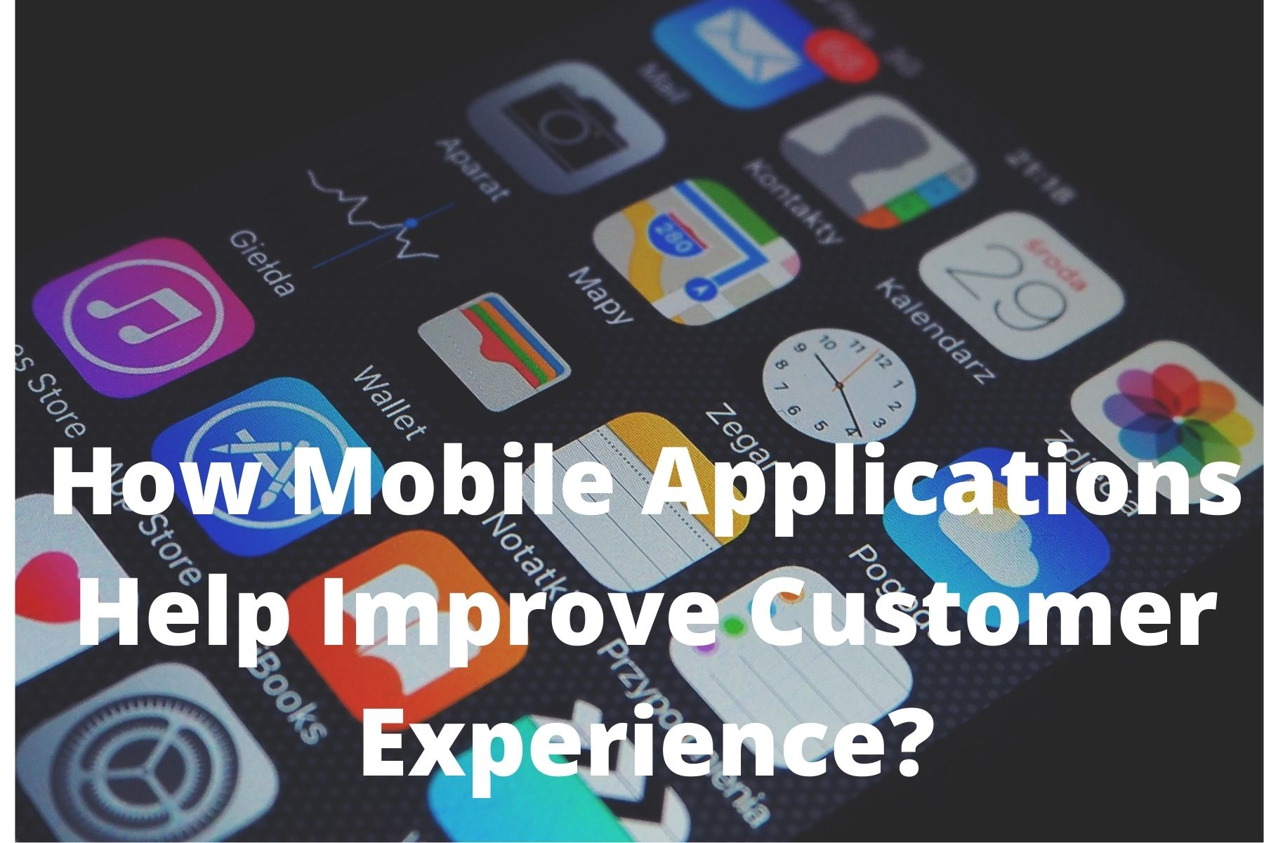 How Mobile Applications Help Improve Customer Experience
