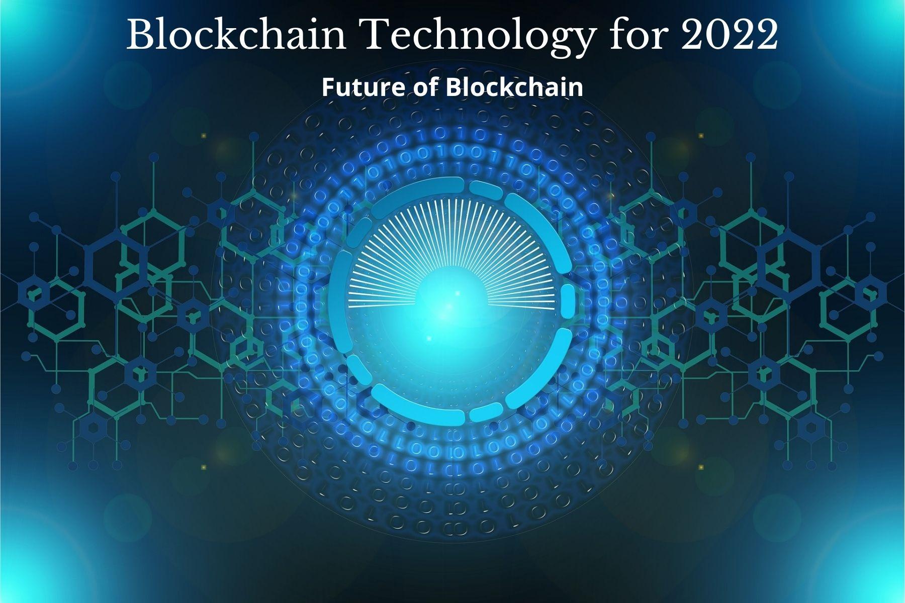Blockchain Technology for 2022