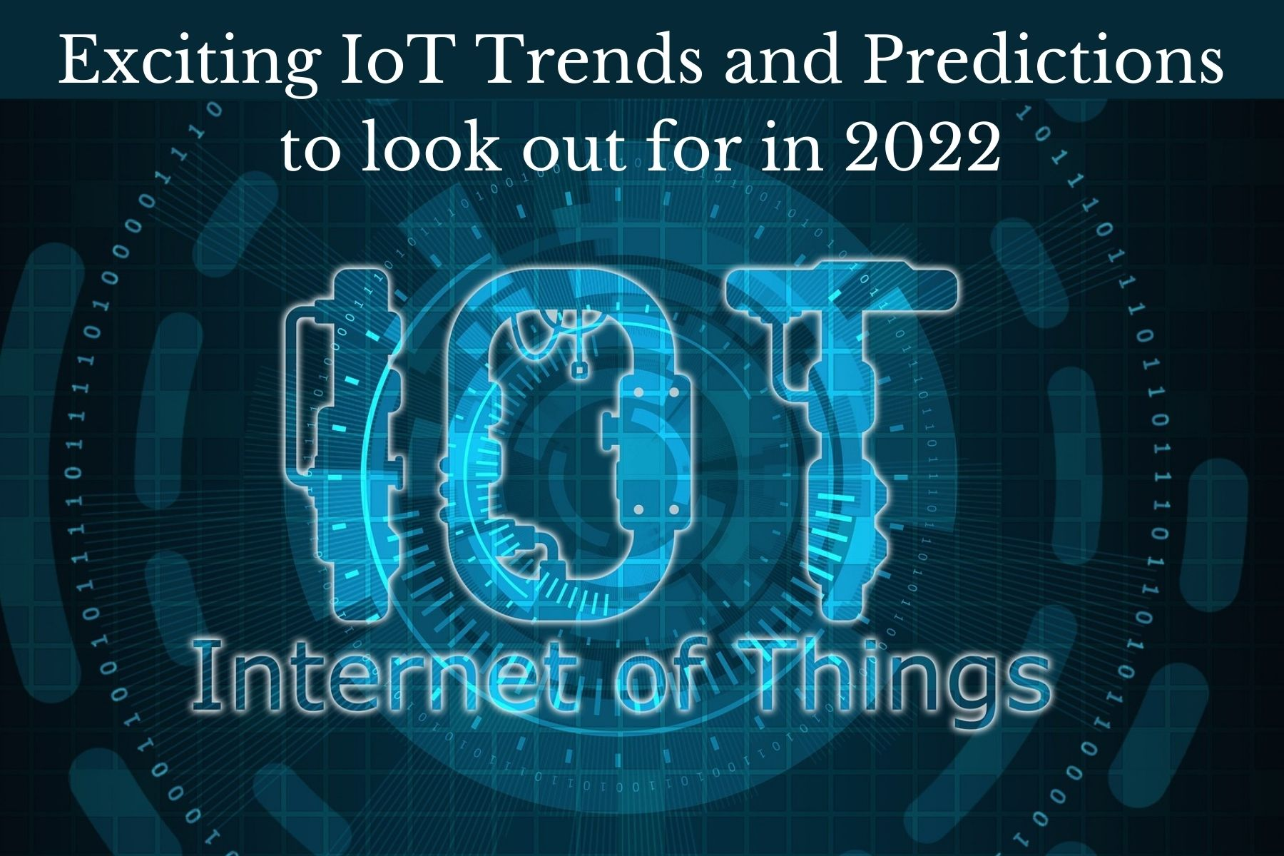 Exciting IoT Trends and Predictions to look out for in 2022